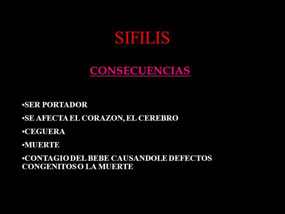SIFILIS CONSECUENCIAS SER PORTADOR SE AFECTA EL CORAZON, EL CEREBRO CEGUERA MUERTE CONTAGIO DEL BEBE CAUSANDOLE DEFECTOS CONGENITOS O LA MUERTE