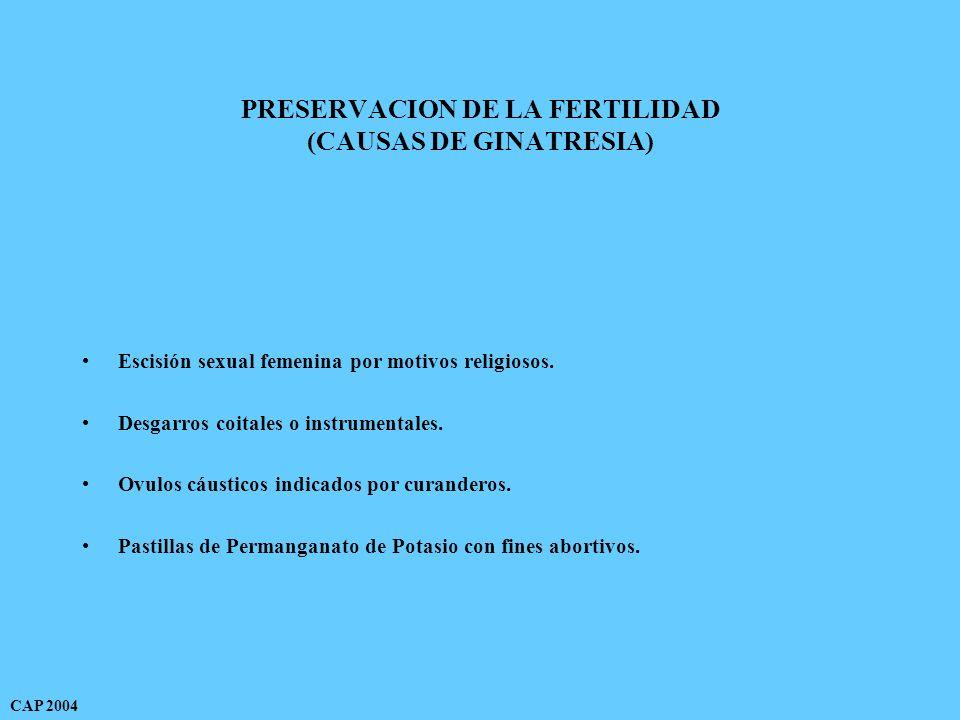 PRESERVACION DE LA FERTILIDAD (CAUSAS DE GINATRESIA) Escisión sexual femenina por motivos religiosos.