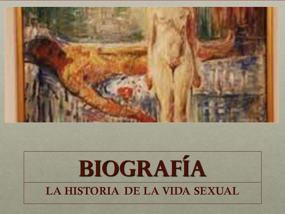 BIOGRAFíA LA HISTORIA DE LA VIDA SEXUAL