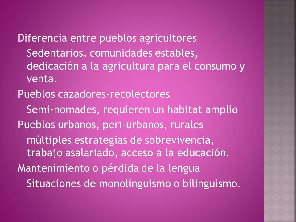 Diferencia entre pueblos agricultores Sedentarios, comunidades estables, dedicación a la agricultura para el consumo y venta.