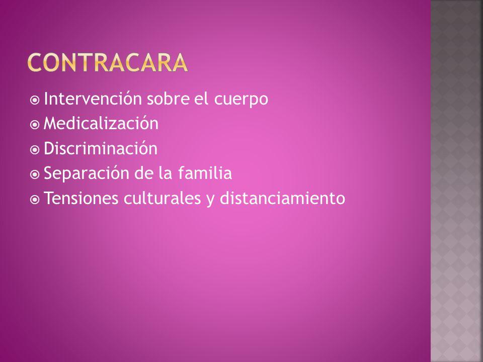  Intervención sobre el cuerpo  Medicalización  Discriminación  Separación de la familia  Tensiones culturales y distanciamiento