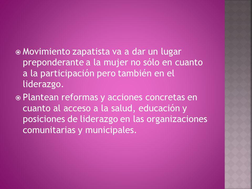  Movimiento zapatista va a dar un lugar preponderante a la mujer no sólo en cuanto a la participación pero también en el liderazgo.