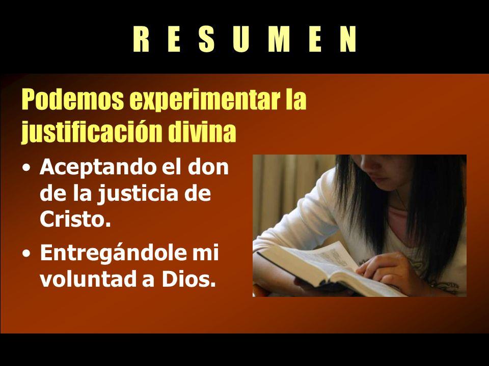 R E S U M E N Podemos experimentar la justificación divina Aceptando el don de la justicia de Cristo.