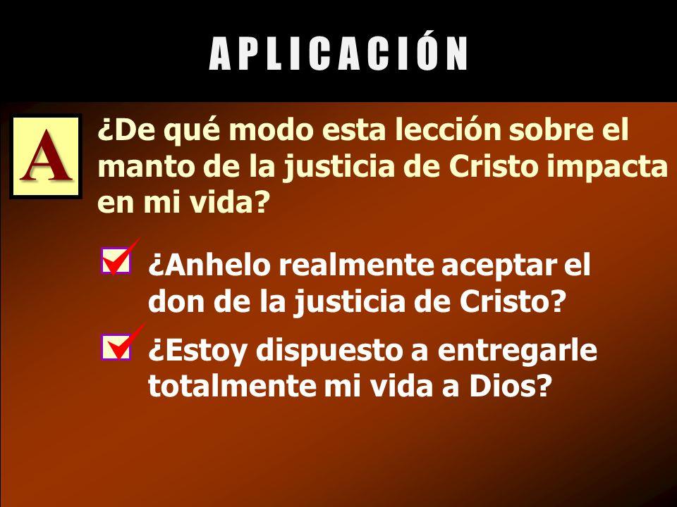 ¿Anhelo realmente aceptar el don de la justicia de Cristo.