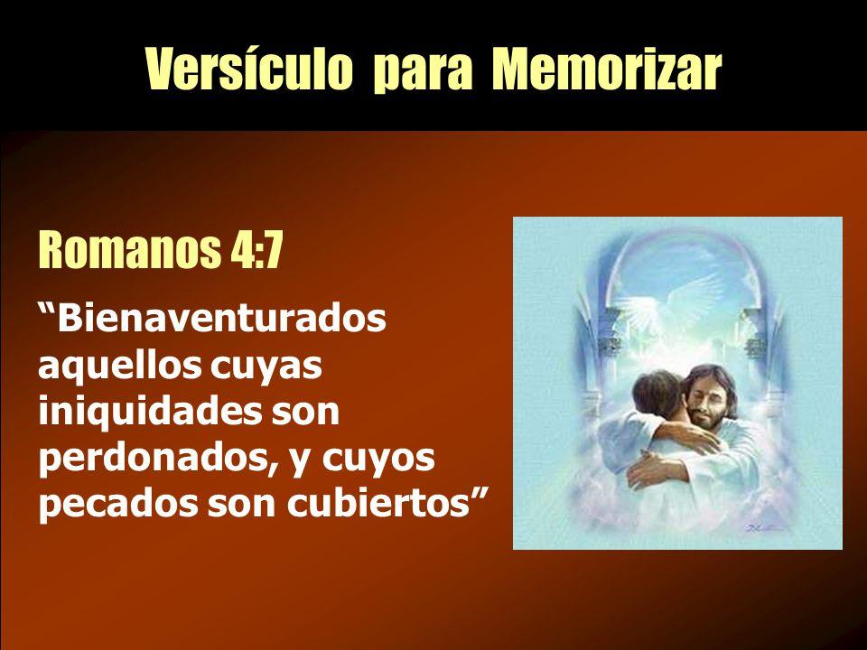 Versículo para Memorizar Romanos 4:7 Bienaventurados aquellos cuyas iniquidades son perdonados, y cuyos pecados son cubiertos