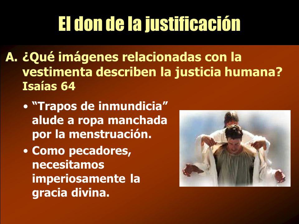 El don de la justificación A.¿Qué imágenes relacionadas con la vestimenta describen la justicia humana.