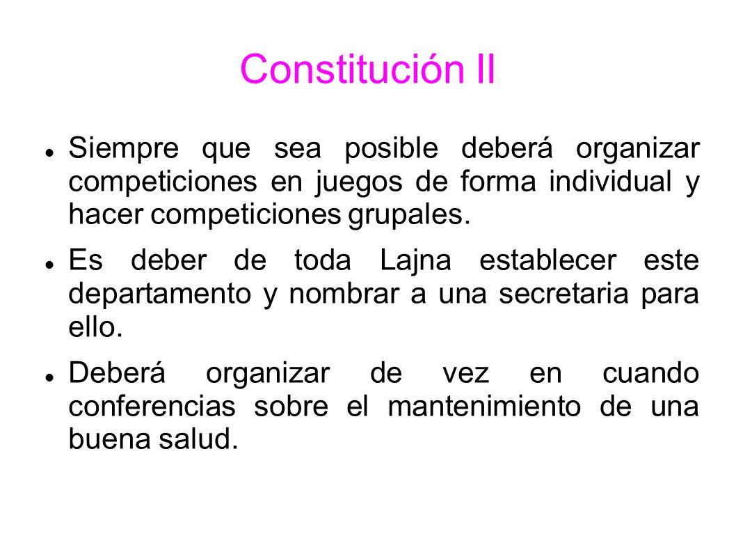 Constitución II Siempre que sea posible deberá organizar competiciones en juegos de forma individual y hacer competiciones grupales.