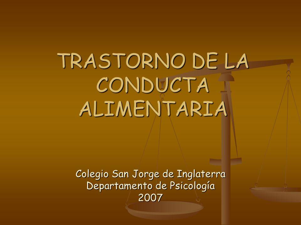 TRASTORNO DE LA CONDUCTA ALIMENTARIA Colegio San Jorge de Inglaterra Departamento de Psicología 2007