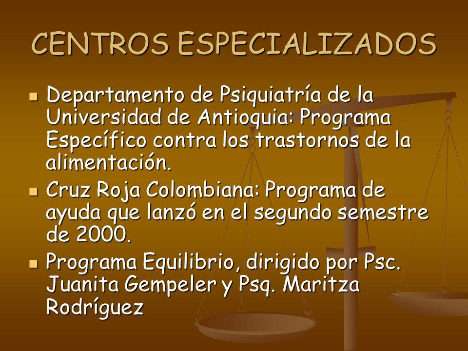 CENTROS ESPECIALIZADOS Departamento de Psiquiatría de la Universidad de Antioquia: Programa Específico contra los trastornos de la alimentación.