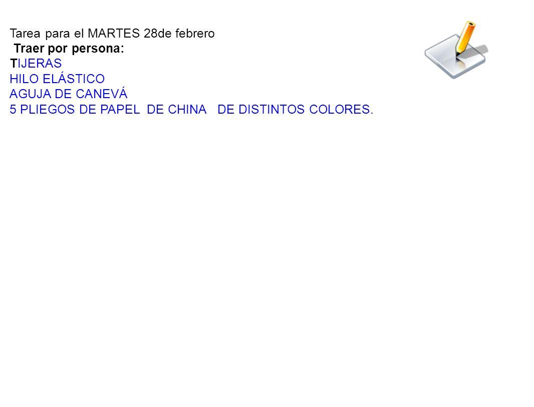 Tarea para el MARTES 28de febrero Traer por persona: TIJERAS HILO ELÁSTICO AGUJA DE CANEVÁ 5 PLIEGOS DE PAPEL DE CHINA DE DISTINTOS COLORES.