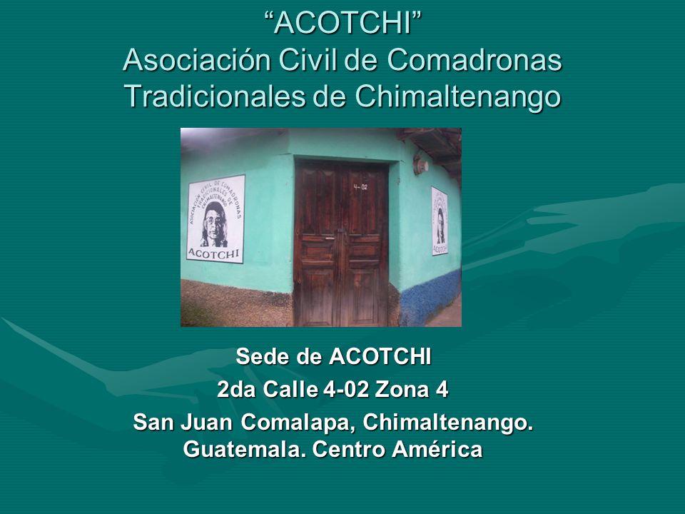 ACOTCHI Asociación Civil de Comadronas Tradicionales de Chimaltenango Sede de ACOTCHI 2da Calle 4-02 Zona 4 San Juan Comalapa, Chimaltenango.