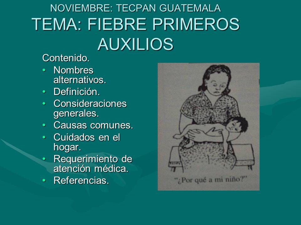 NOVIEMBRE: TECPAN GUATEMALA TEMA: FIEBRE PRIMEROS AUXILIOS Contenido.