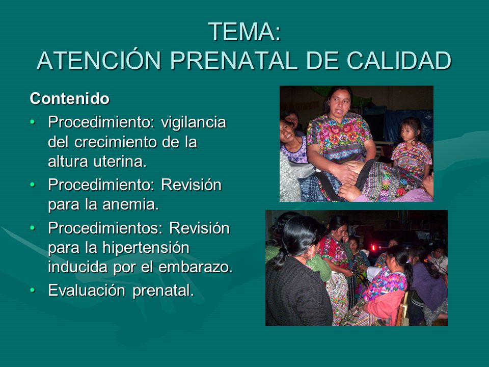 TEMA: ATENCIÓN PRENATAL DE CALIDAD Contenido Procedimiento: vigilancia del crecimiento de la altura uterina.Procedimiento: vigilancia del crecimiento de la altura uterina.