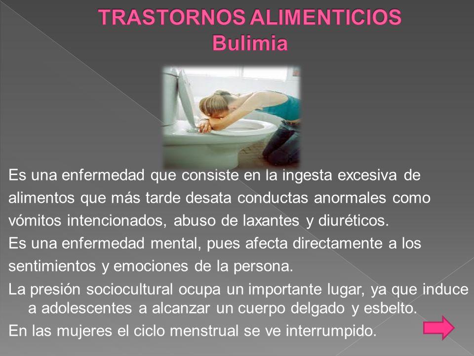 Es una enfermedad que consiste en la ingesta excesiva de alimentos que más tarde desata conductas anormales como vómitos intencionados, abuso de laxantes y diuréticos.