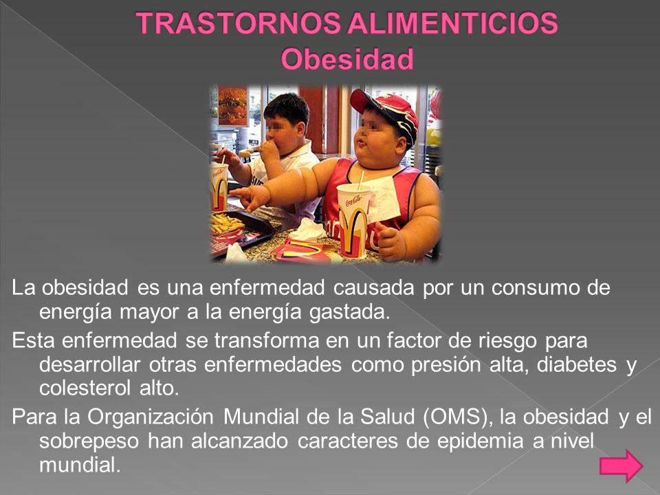La obesidad es una enfermedad causada por un consumo de energía mayor a la energía gastada.
