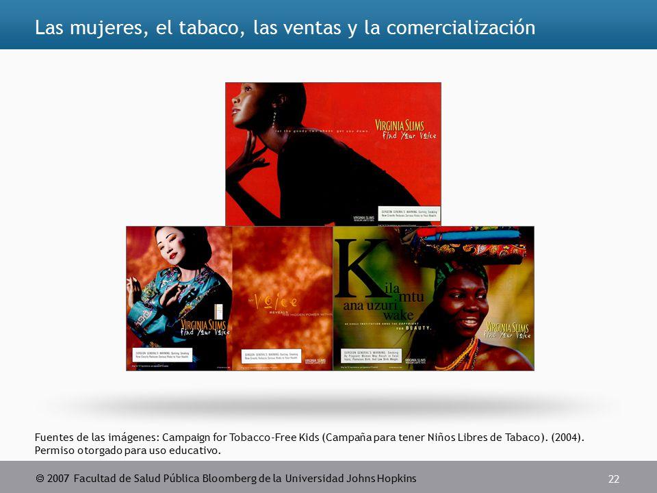  2007 Facultad de Salud Pública Bloomberg de la Universidad Johns Hopkins 22 Fuentes de las imágenes: Campaign for Tobacco-Free Kids (Campaña para tener Niños Libres de Tabaco).