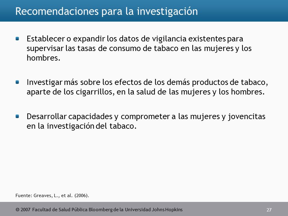  2007 Facultad de Salud Pública Bloomberg de la Universidad Johns Hopkins 27 Fuente: Greaves, L., et al.