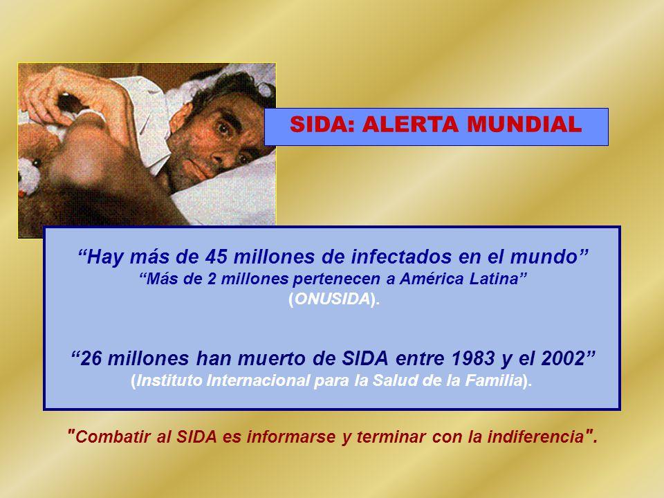 Hay más de 45 millones de infectados en el mundo Más de 2 millones pertenecen a América Latina (ONUSIDA).
