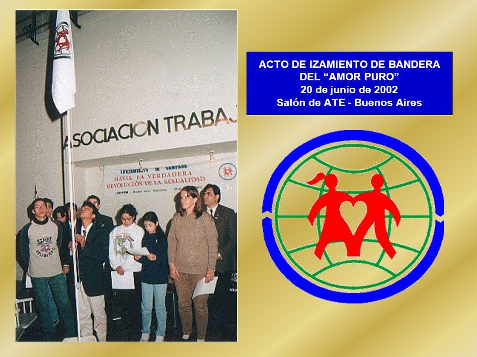 ACTO DE IZAMIENTO DE BANDERA DEL AMOR PURO 20 de junio de 2002 Salón de ATE - Buenos Aires