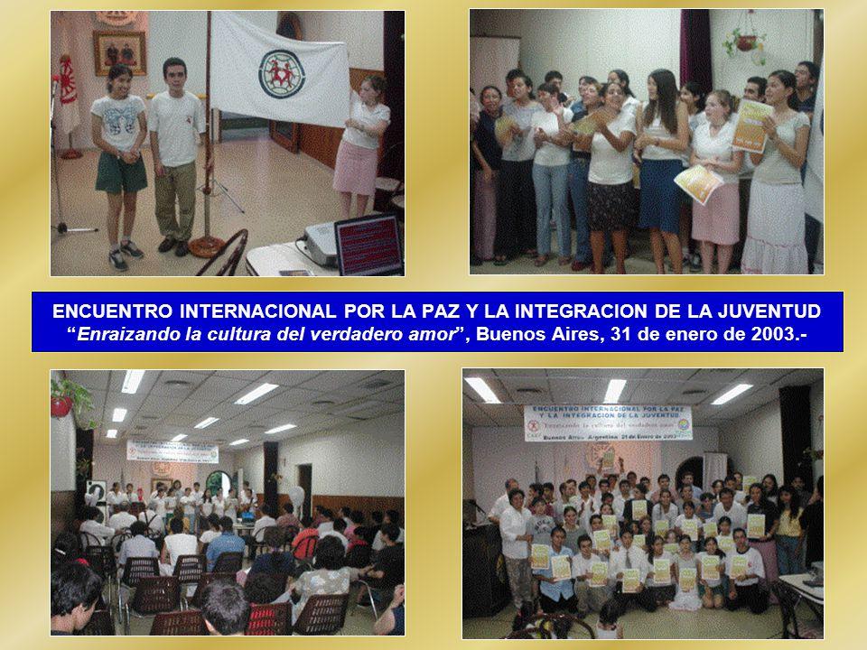 ENCUENTRO INTERNACIONAL POR LA PAZ Y LA INTEGRACION DE LA JUVENTUD Enraizando la cultura del verdadero amor , Buenos Aires, 31 de enero de 2003.-