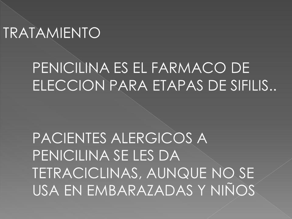 TRATAMIENTO PENICILINA ES EL FARMACO DE ELECCION PARA ETAPAS DE SIFILIS..