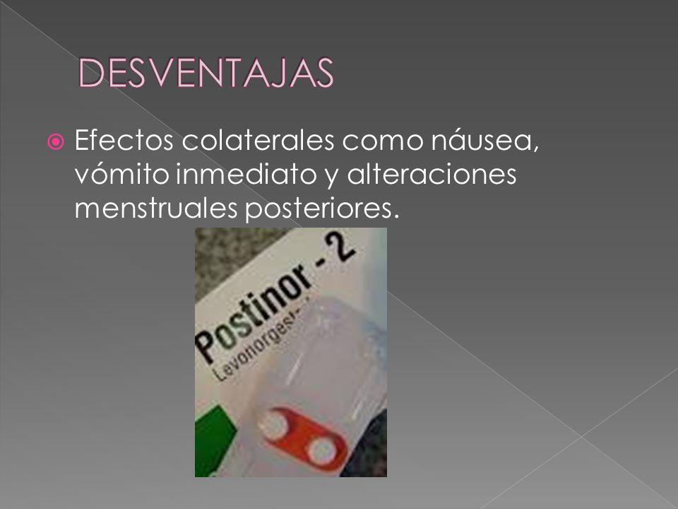  Efectos colaterales como náusea, vómito inmediato y alteraciones menstruales posteriores.