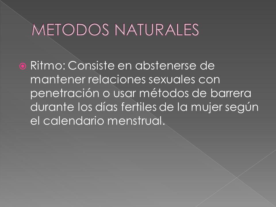  Ritmo: Consiste en abstenerse de mantener relaciones sexuales con penetración o usar métodos de barrera durante los días fertiles de la mujer según el calendario menstrual.