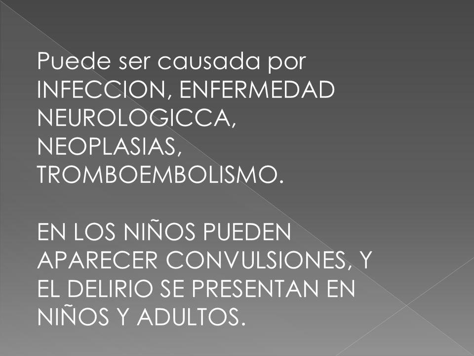 Puede ser causada por INFECCION, ENFERMEDAD NEUROLOGICCA, NEOPLASIAS, TROMBOEMBOLISMO.