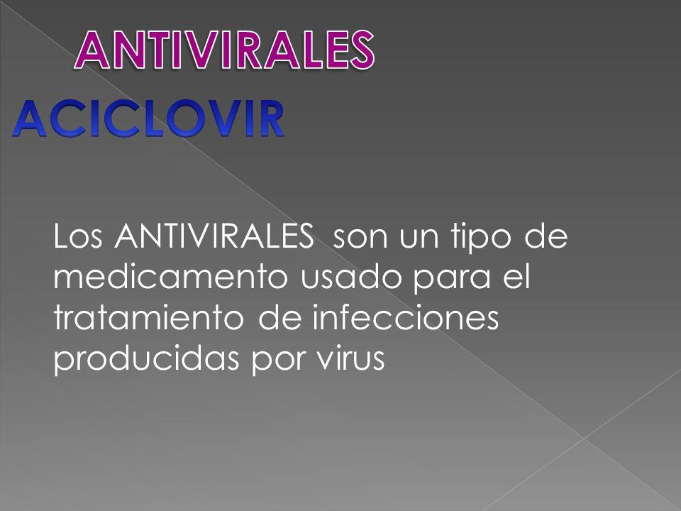 Los ANTIVIRALES son un tipo de medicamento usado para el tratamiento de infecciones producidas por virus