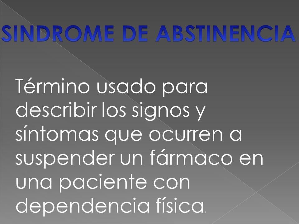 Término usado para describir los signos y síntomas que ocurren a suspender un fármaco en una paciente con dependencia física.