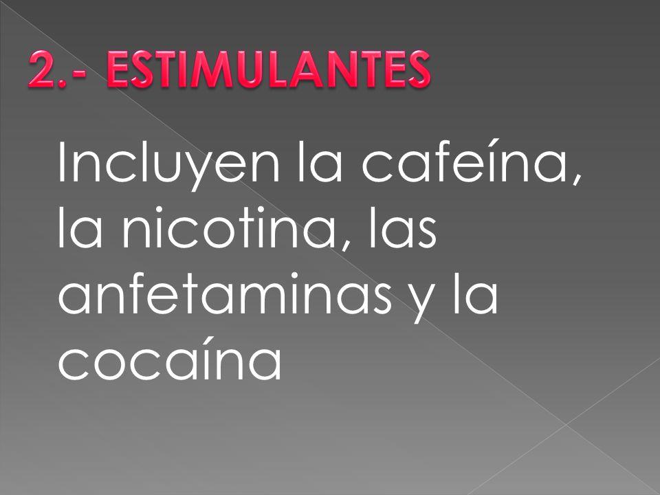 Incluyen la cafeína, la nicotina, las anfetaminas y la cocaína