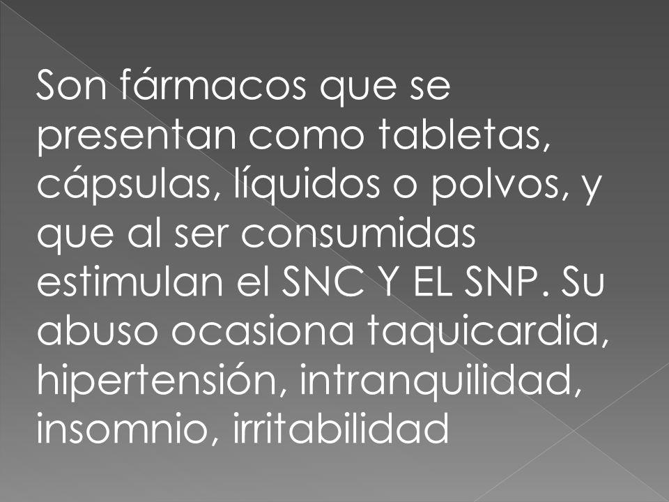 Son fármacos que se presentan como tabletas, cápsulas, líquidos o polvos, y que al ser consumidas estimulan el SNC Y EL SNP.