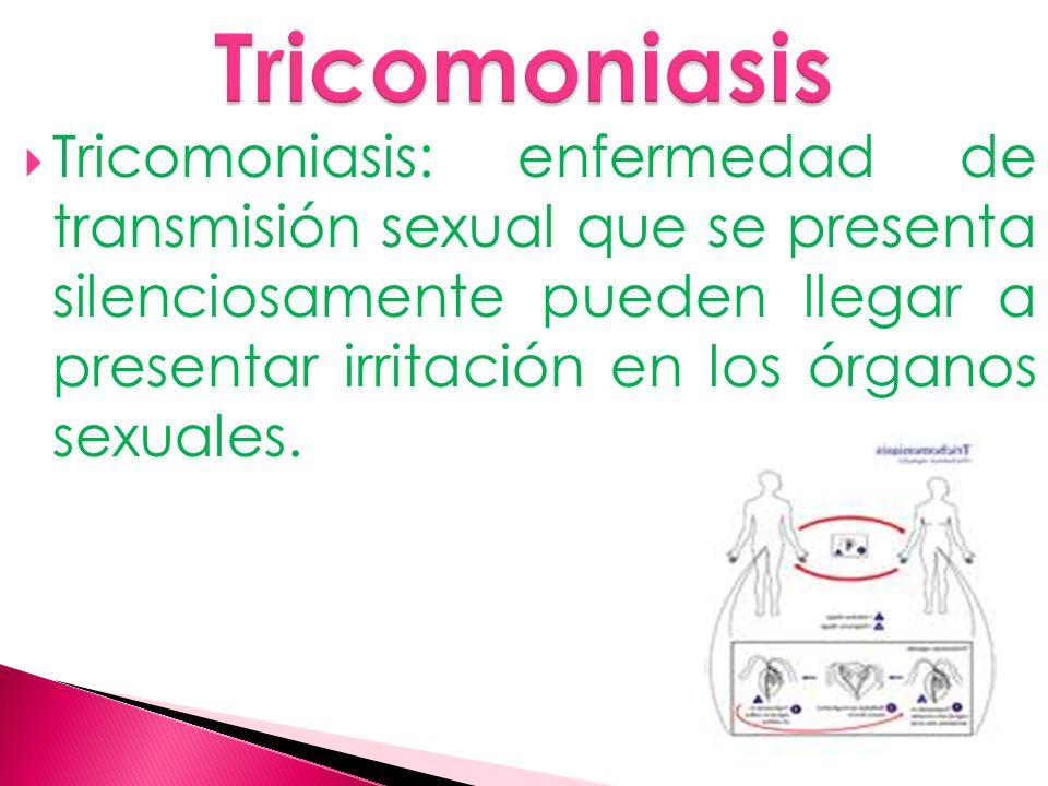  Tricomoniasis: enfermedad de transmisión sexual que se presenta silenciosamente pueden llegar a presentar irritación en los órganos sexuales.