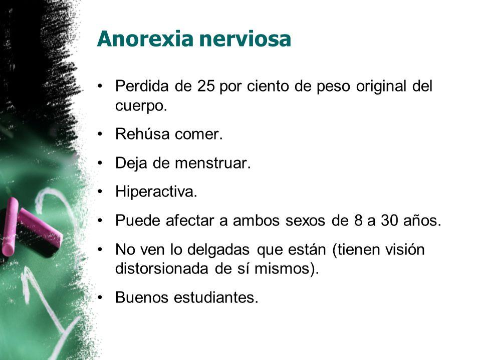 Anorexia nerviosa Perdida de 25 por ciento de peso original del cuerpo.