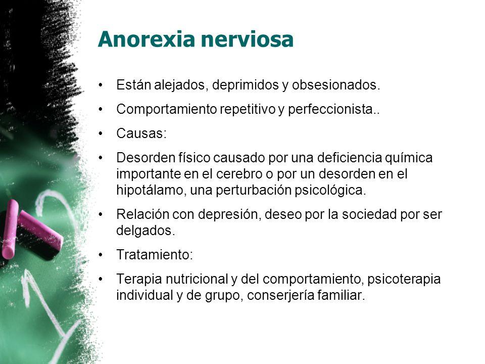 Anorexia nerviosa Están alejados, deprimidos y obsesionados.
