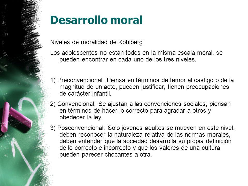Desarrollo moral Niveles de moralidad de Kohlberg: Los adolescentes no están todos en la misma escala moral, se pueden encontrar en cada uno de los tres niveles.