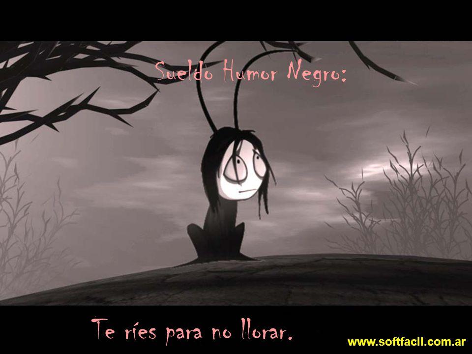 Sueldo Humor Negro: Te ríes para no llorar. www.softfacil.com.ar