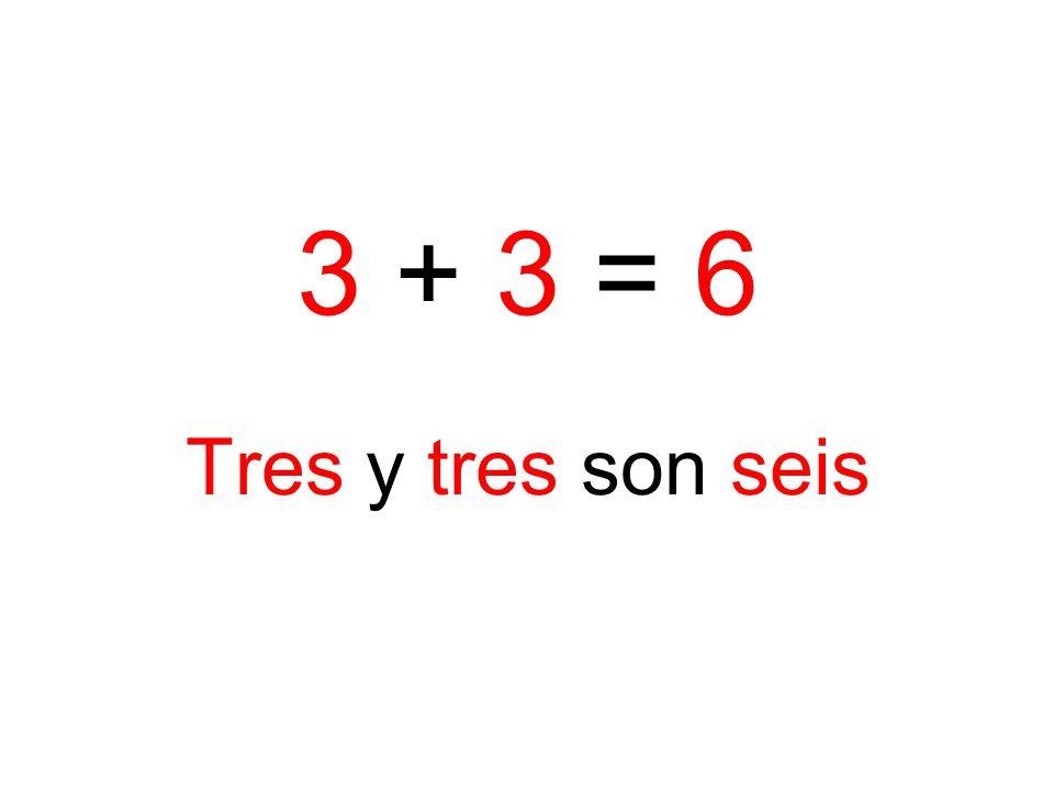 3 + 3 = 6 Tres y tres son seis