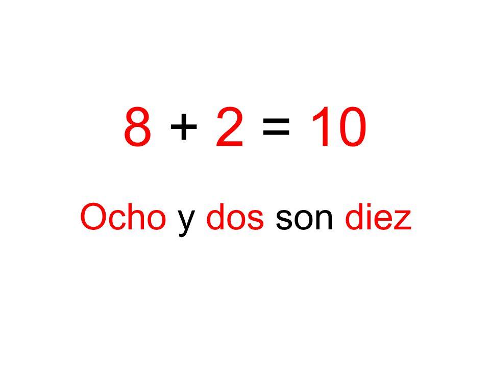 8 + 2 = 10 Ocho y dos son diez