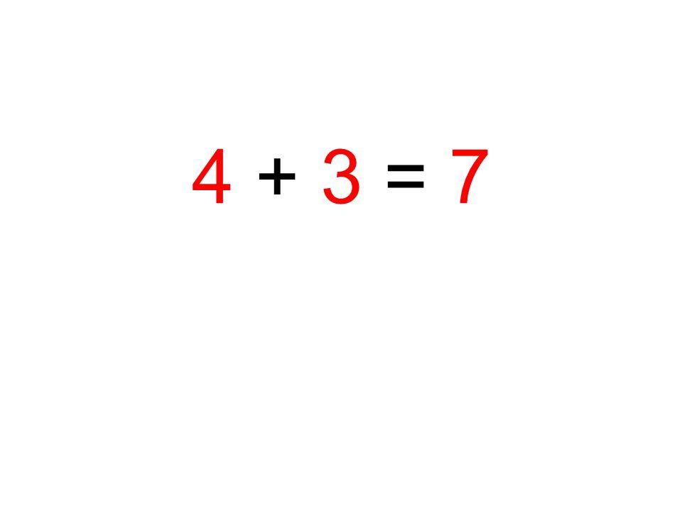 4 + 3 = 7