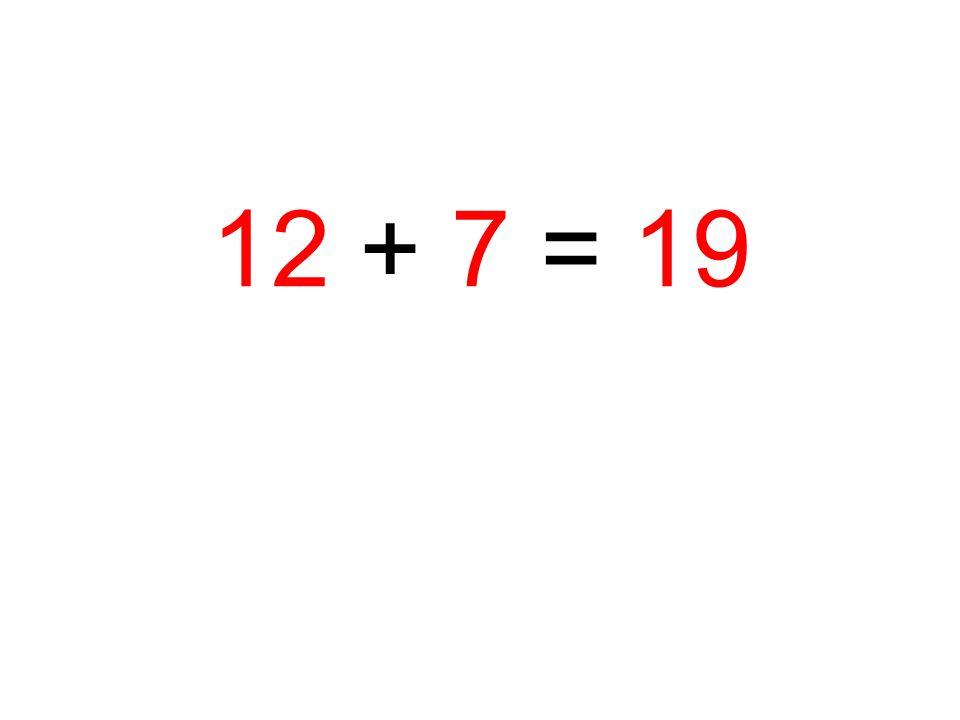 12 + 7 = 19