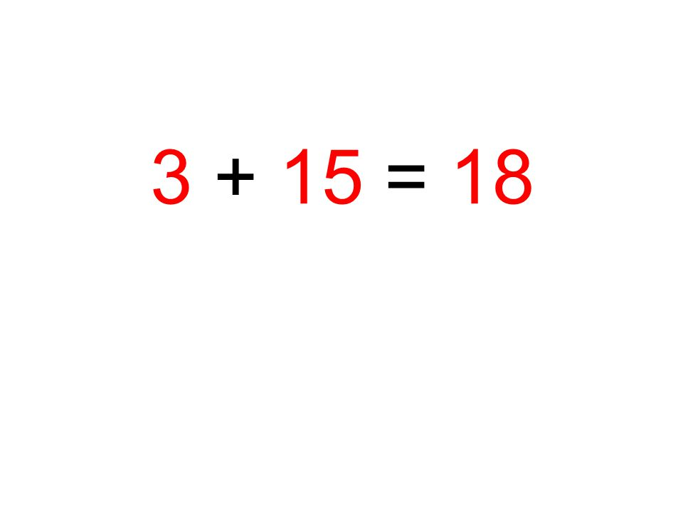 3 + 15 = 18