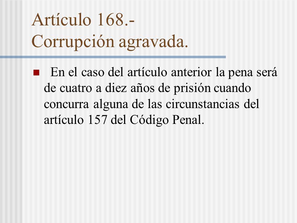 Artículo 168.- Corrupción agravada.