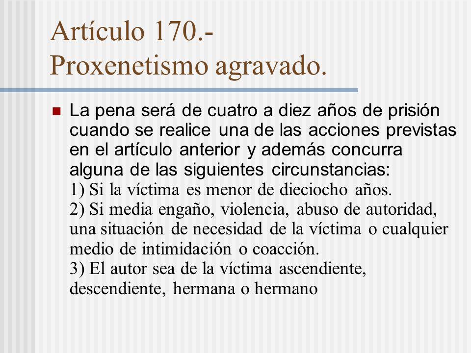 Artículo 170.- Proxenetismo agravado.