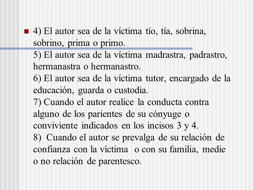 4) El autor sea de la víctima tío, tía, sobrina, sobrino, prima o primo.