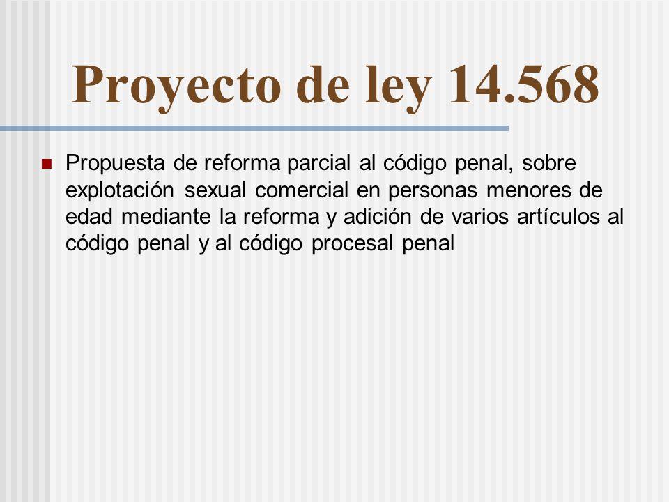 Proyecto de ley 14.568 Propuesta de reforma parcial al código penal, sobre explotación sexual comercial en personas menores de edad mediante la reforma y adición de varios artículos al código penal y al código procesal penal