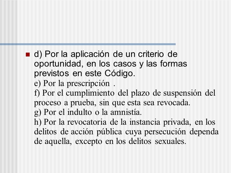 d) Por la aplicación de un criterio de oportunidad, en los casos y las formas previstos en este Código.