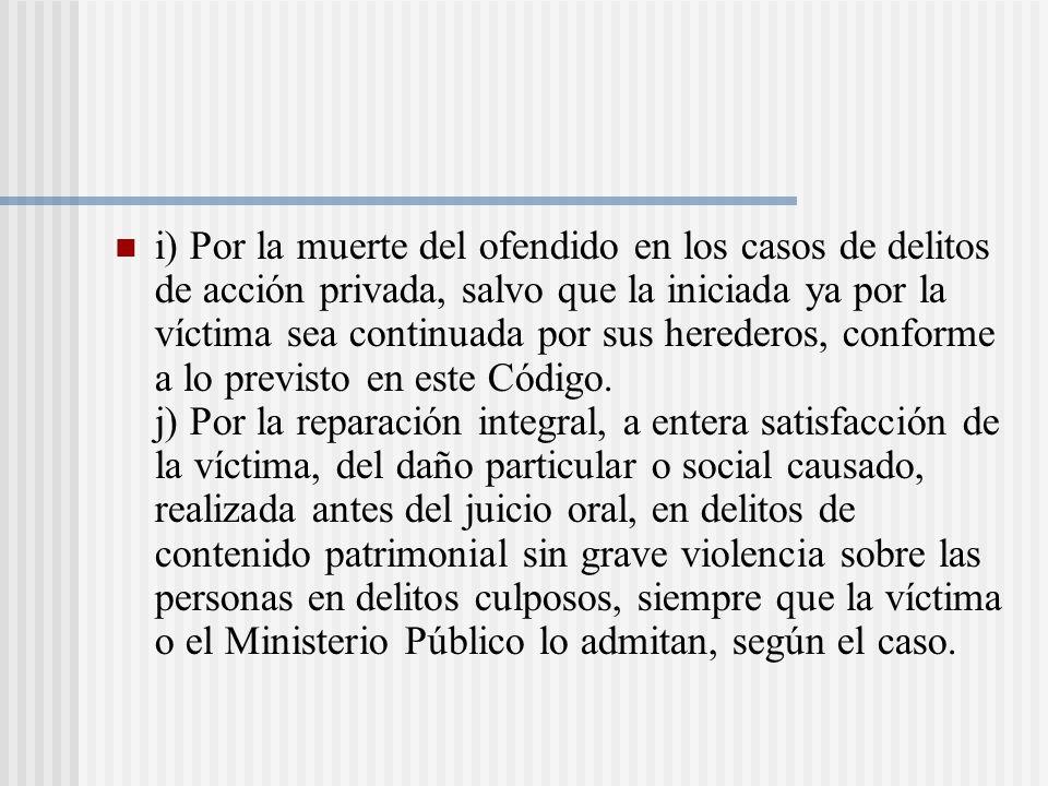 i) Por la muerte del ofendido en los casos de delitos de acción privada, salvo que la iniciada ya por la víctima sea continuada por sus herederos, conforme a lo previsto en este Código.