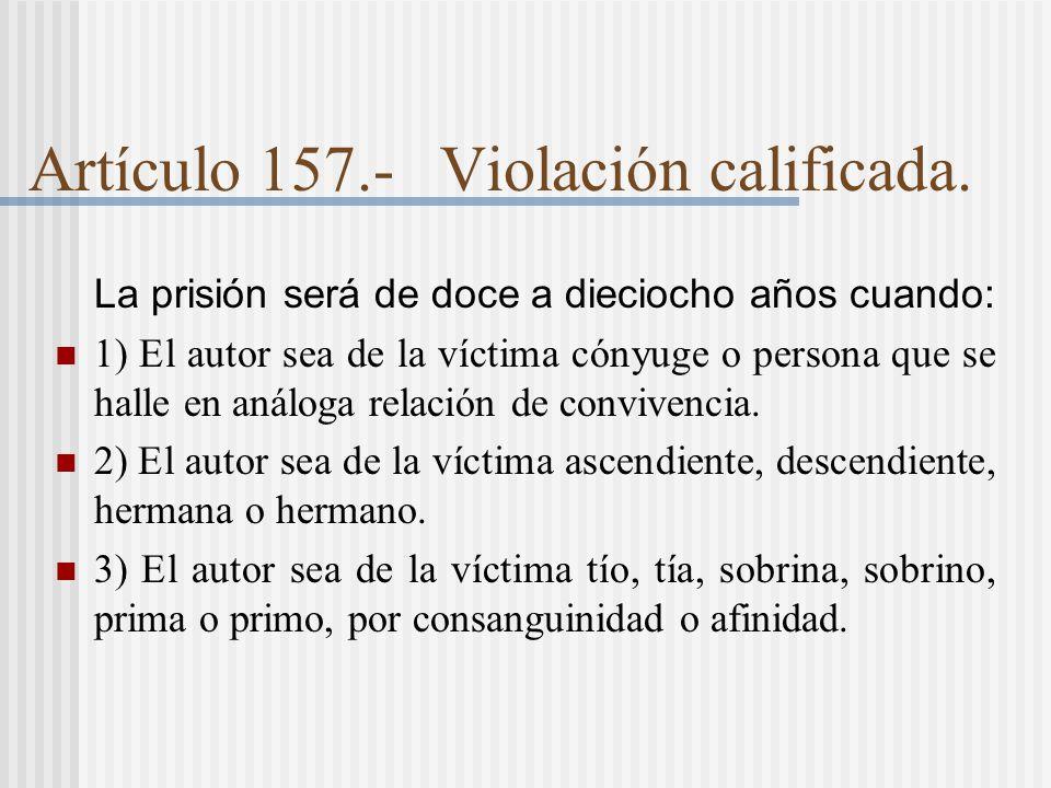 Artículo 157.- Violación calificada.