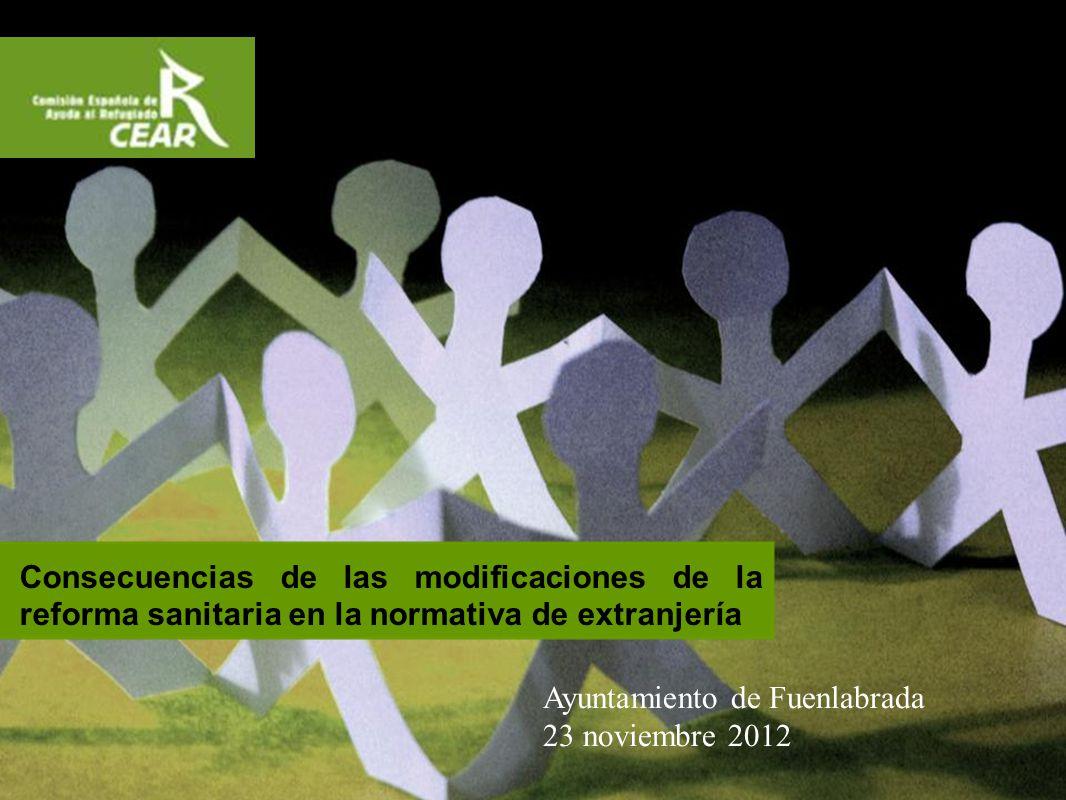 Consecuencias de las modificaciones de la reforma sanitaria en la normativa de extranjería Ayuntamiento de Fuenlabrada 23 noviembre 2012